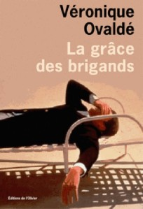 7764310322_la-grace-des-brigands-de-veronique-ovalde