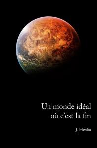 Couverture-Un-monde-ideal-où-cest-la-fin-J.-Heska